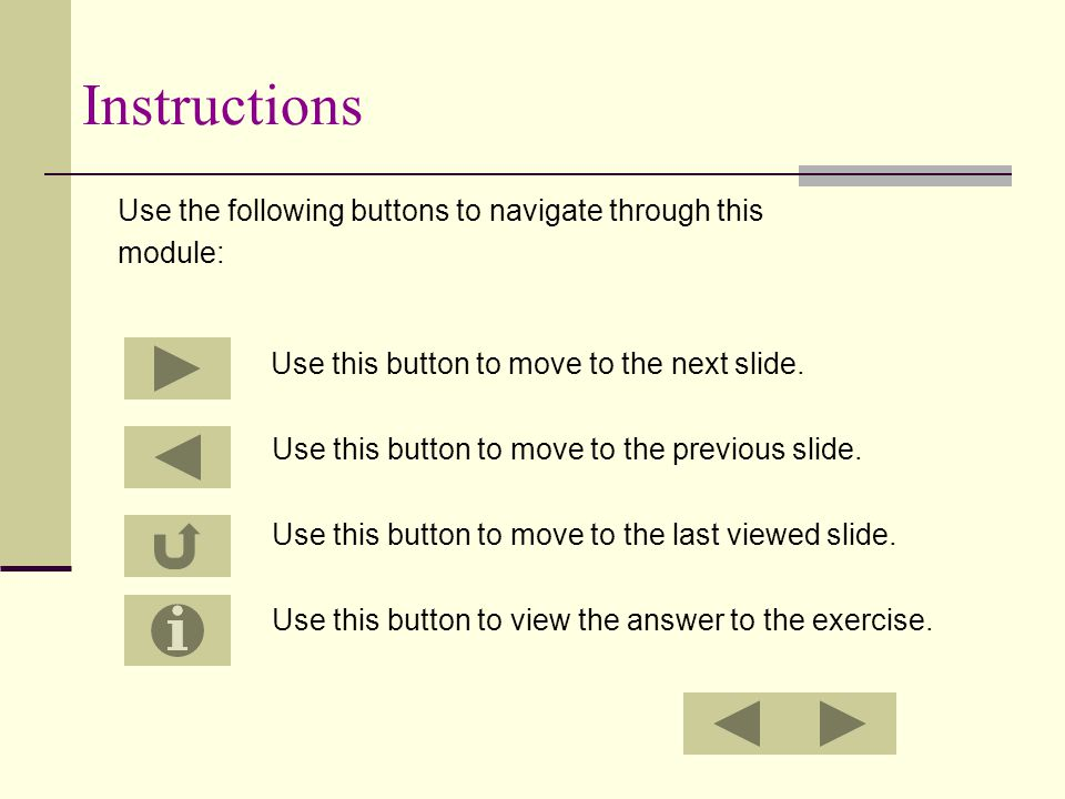 Instructions Use the following buttons to navigate through this