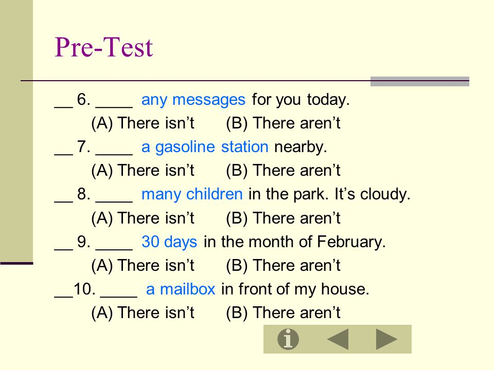 Pre-Test __ 6. ____ any messages for you today.