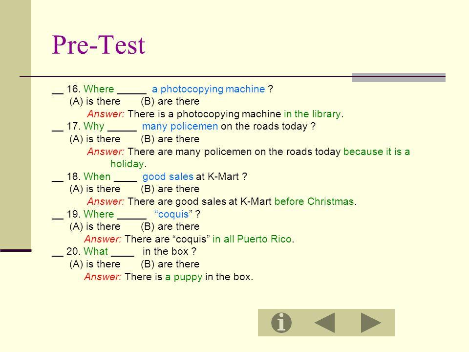 Pre-Test __ 16. Where _____ a photocopying machine