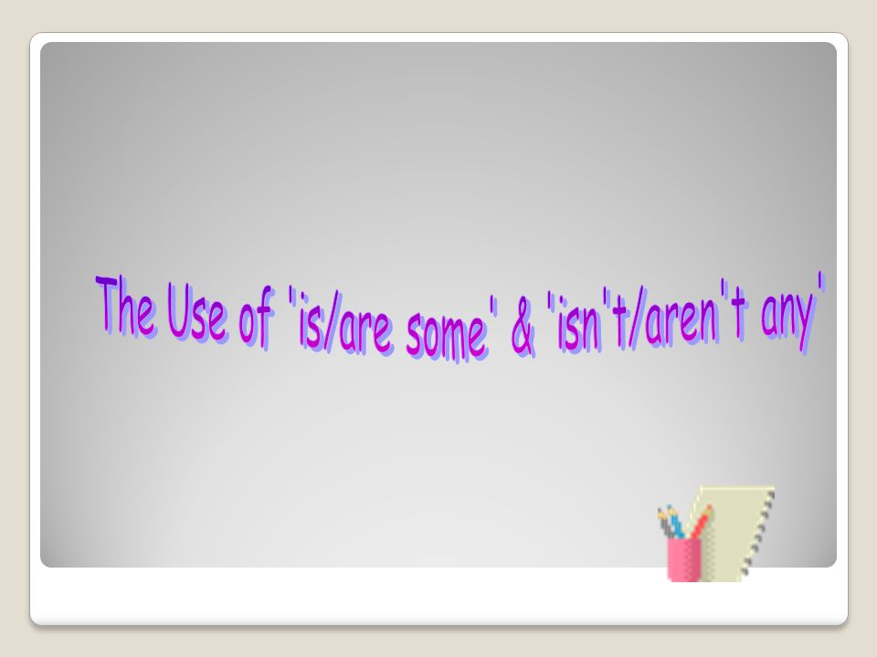 The Use of is/are some & isn t/aren t any