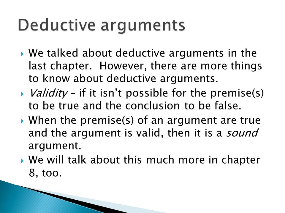Deductive arguments We talked about deductive arguments in the last chapter. However, there are more things to know about deductive arguments.