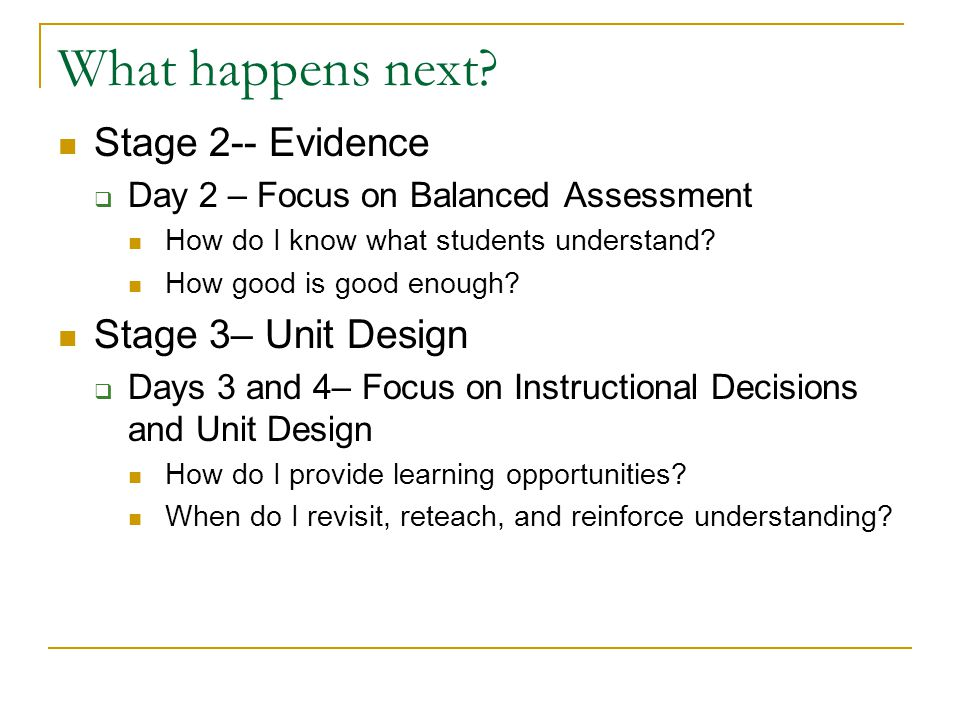 What happens next Stage 2-- Evidence Stage 3– Unit Design