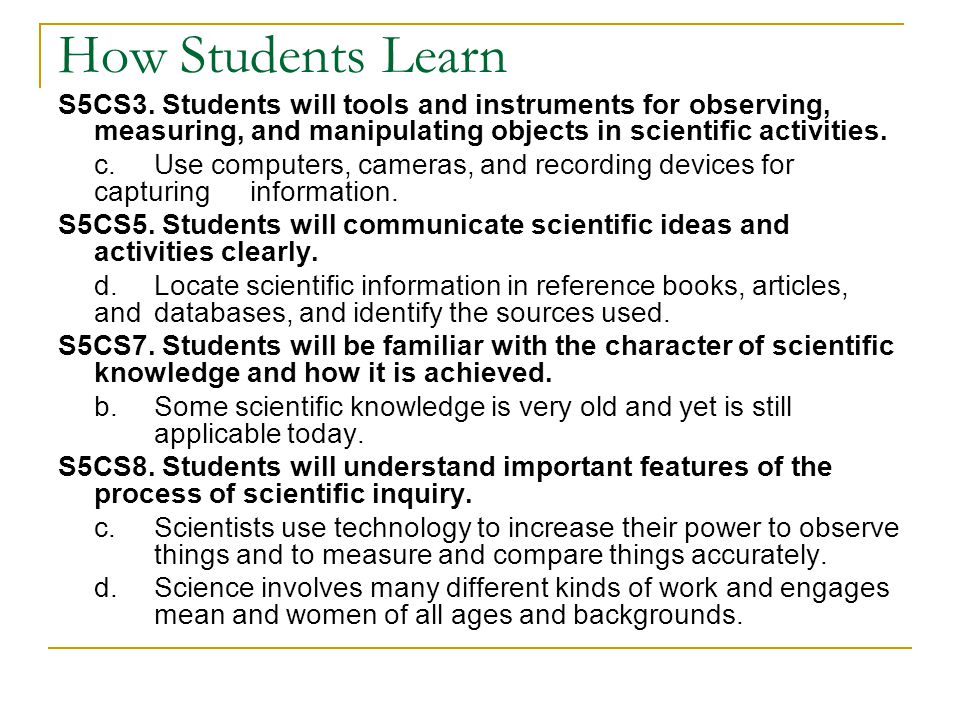 How Students Learn S5CS3. Students will tools and instruments for observing, measuring, and manipulating objects in scientific activities.