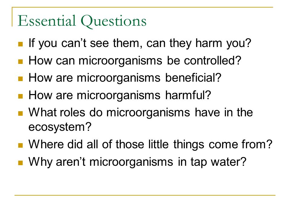 Essential Questions If you can't see them, can they harm you