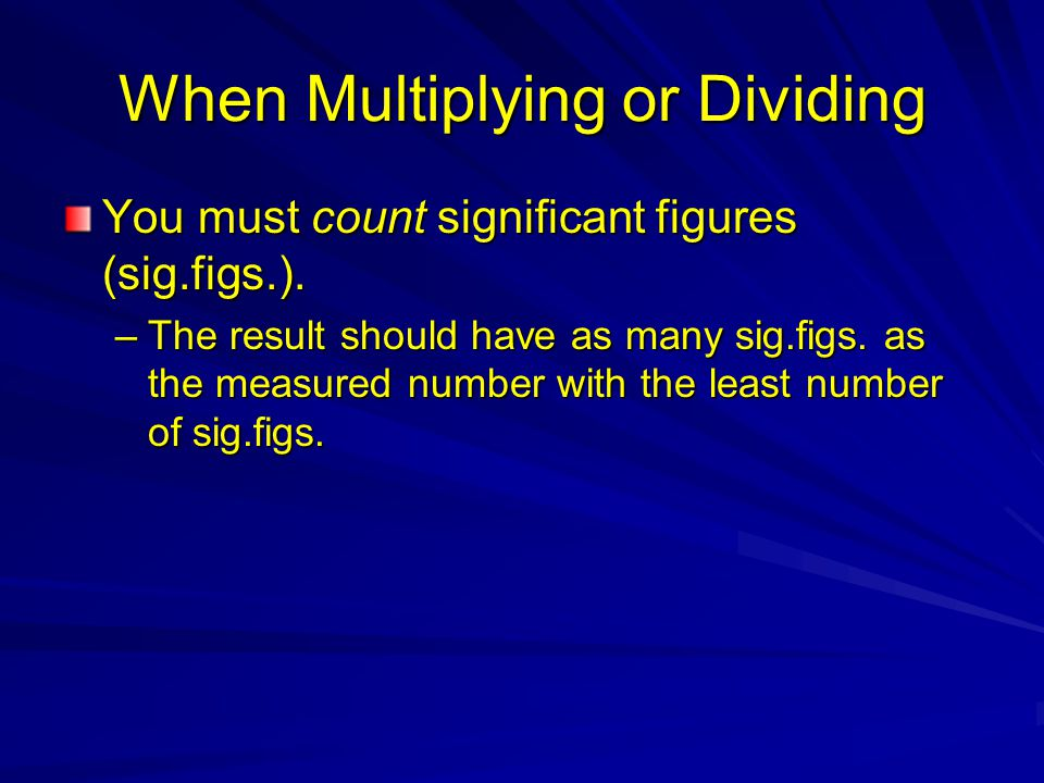 When Multiplying or Dividing