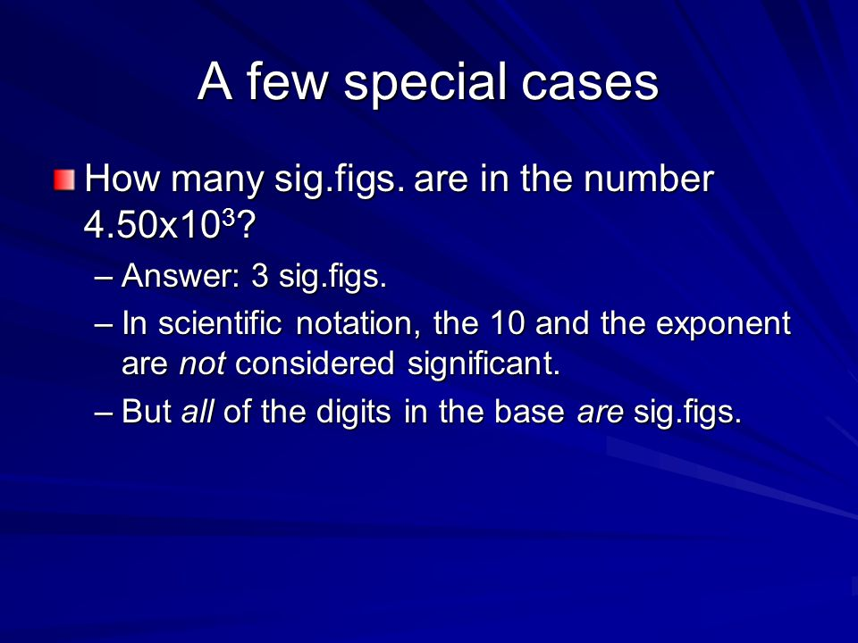 A few special cases How many sig.figs. are in the number 4.50x103