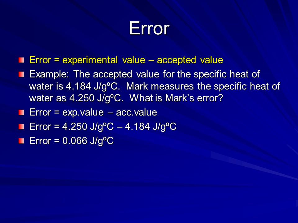 Error Error = experimental value – accepted value
