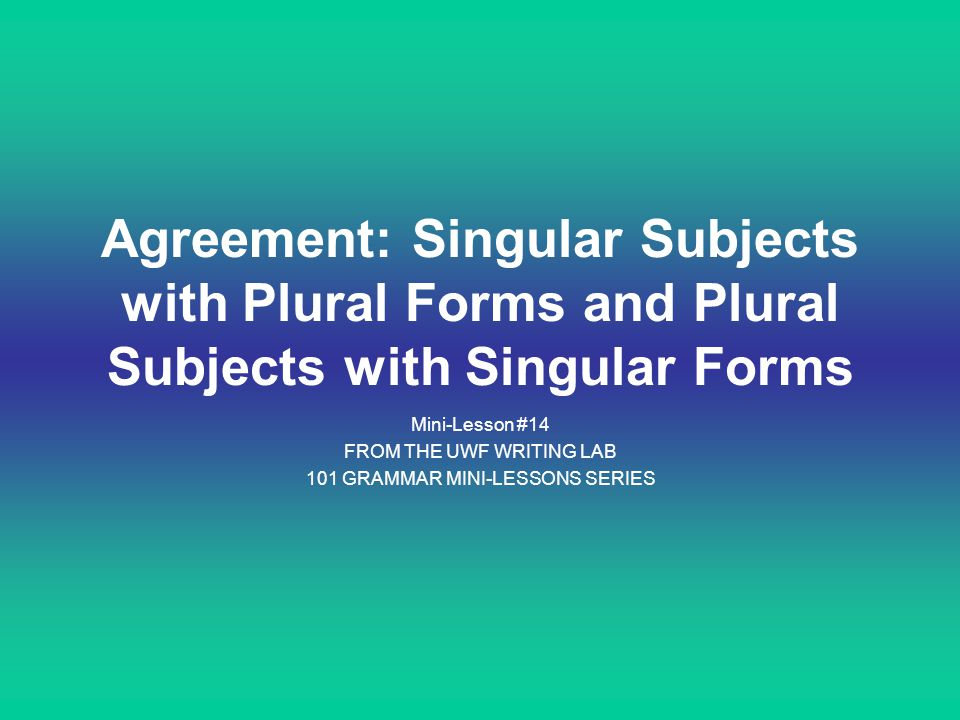 Agreement: Singular Subjects with Plural Forms and Plural Subjects with Singular Forms