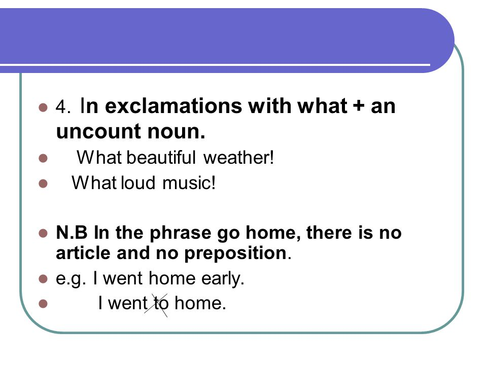 4. In exclamations with what + an uncount noun.