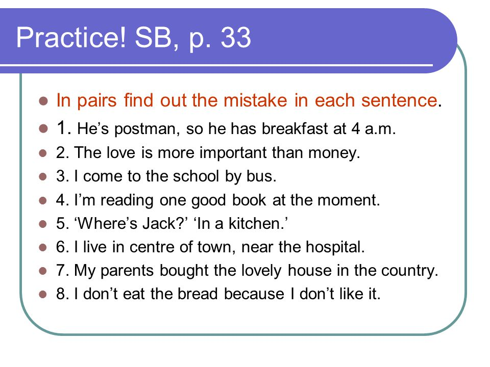 Practice! SB, p. 33 In pairs find out the mistake in each sentence.