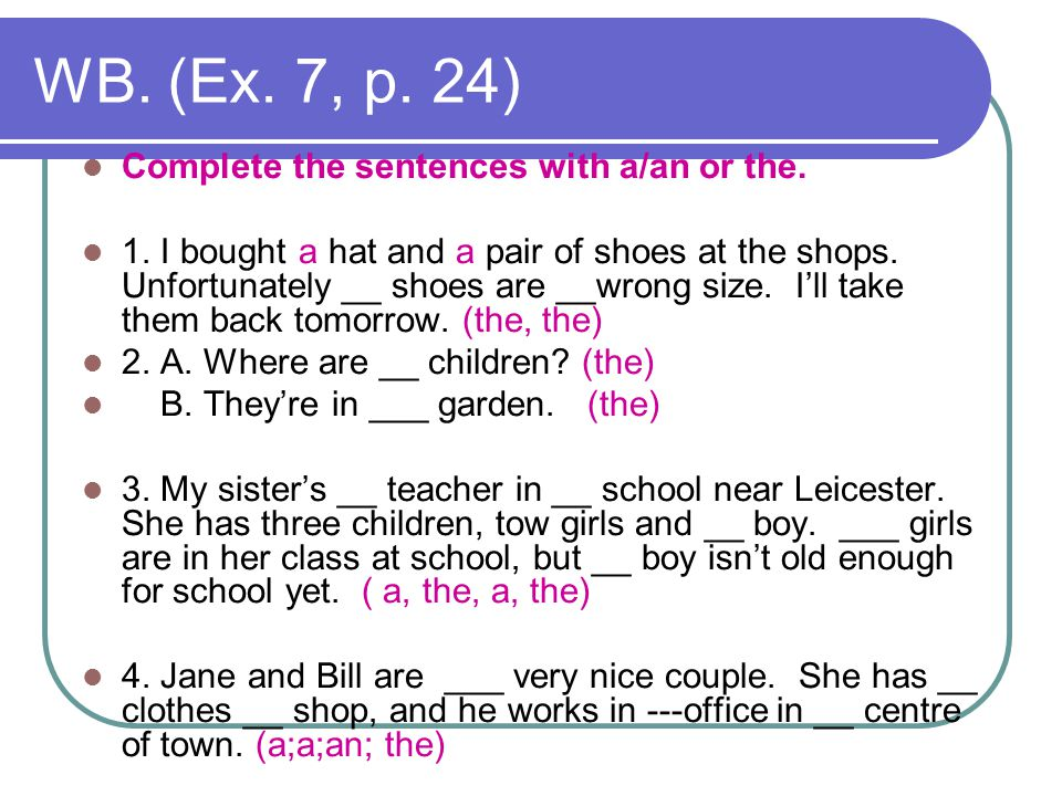 WB. (Ex. 7, p. 24) Complete the sentences with a/an or the.