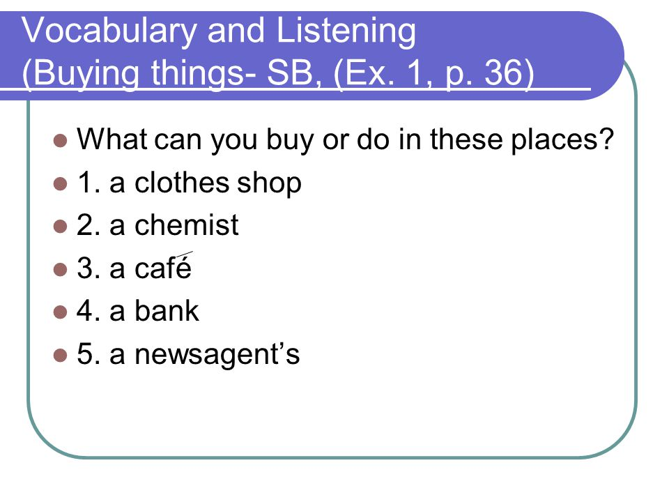 Vocabulary and Listening (Buying things- SB, (Ex. 1, p. 36)