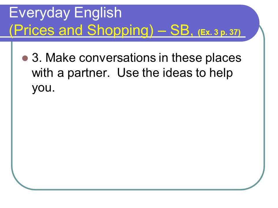 Everyday English (Prices and Shopping) – SB, (Ex. 3 p. 37)