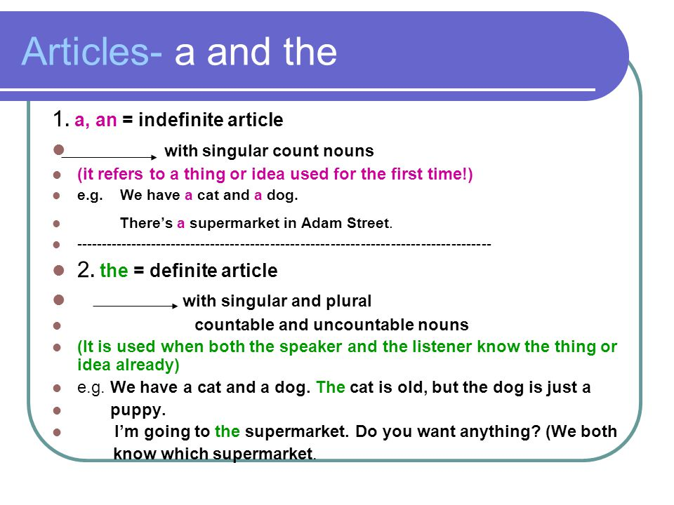 Articles- a and the 1. a, an = indefinite article