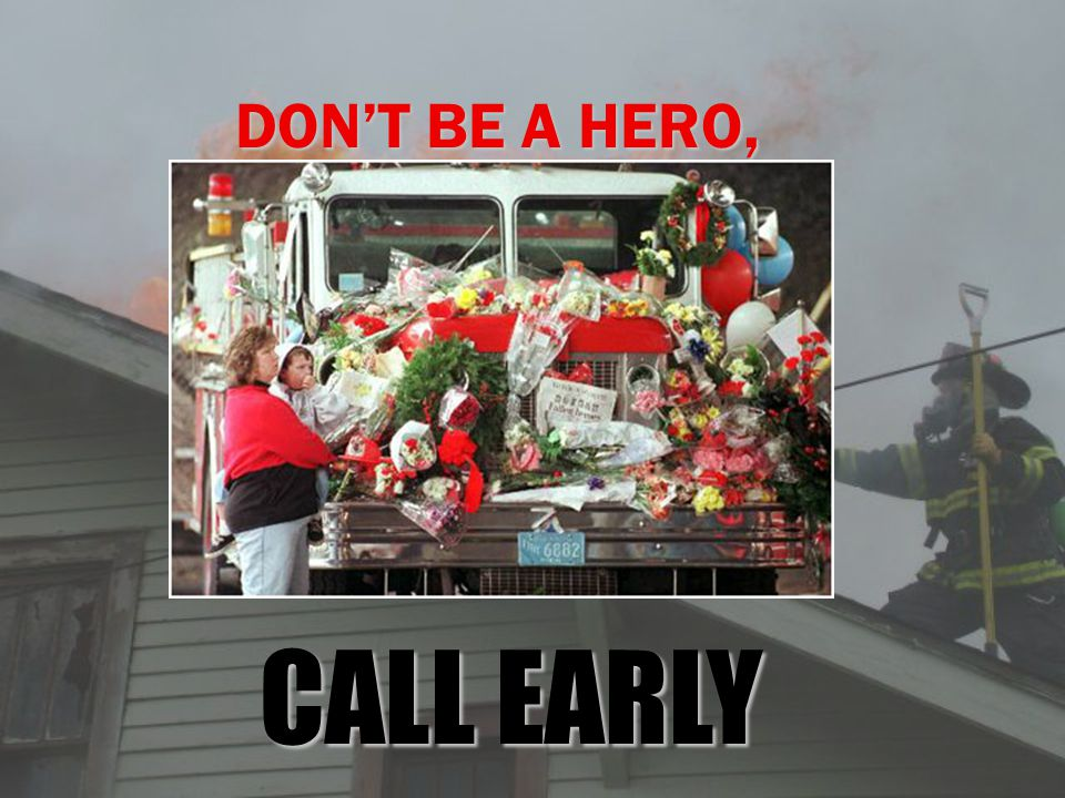 DON'T BE A HERO, CALL EARLY
