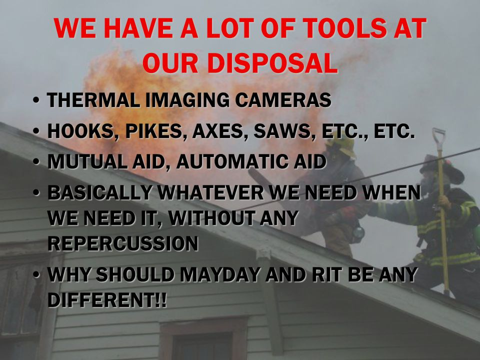 WE HAVE A LOT OF TOOLS AT OUR DISPOSAL