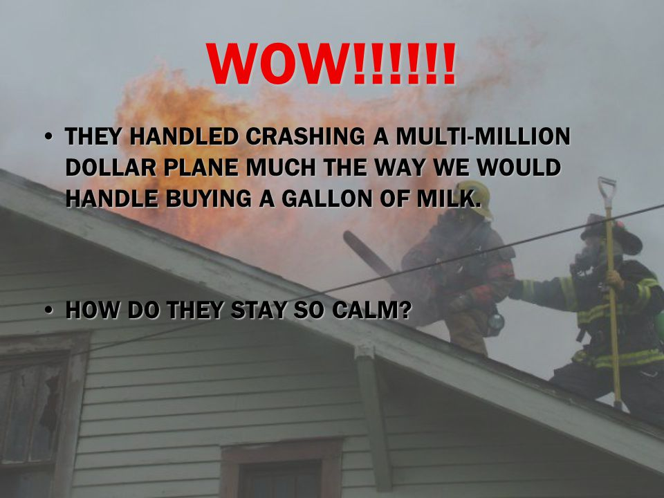 WOW!!!!!! THEY HANDLED CRASHING A MULTI-MILLION DOLLAR PLANE MUCH THE WAY WE WOULD HANDLE BUYING A GALLON OF MILK.