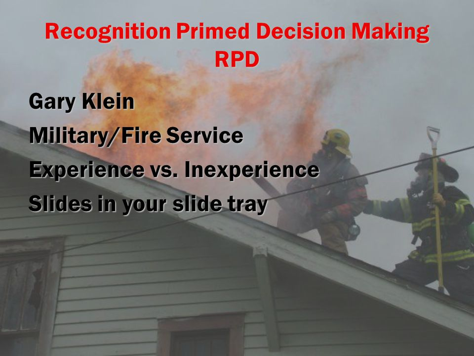 Recognition Primed Decision Making RPD