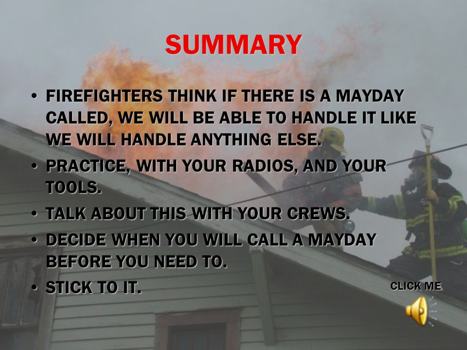 SUMMARY FIREFIGHTERS THINK IF THERE IS A MAYDAY CALLED, WE WILL BE ABLE TO HANDLE IT LIKE WE WILL HANDLE ANYTHING ELSE.