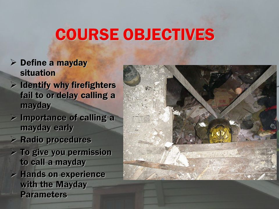 COURSE OBJECTIVES Define a mayday situation