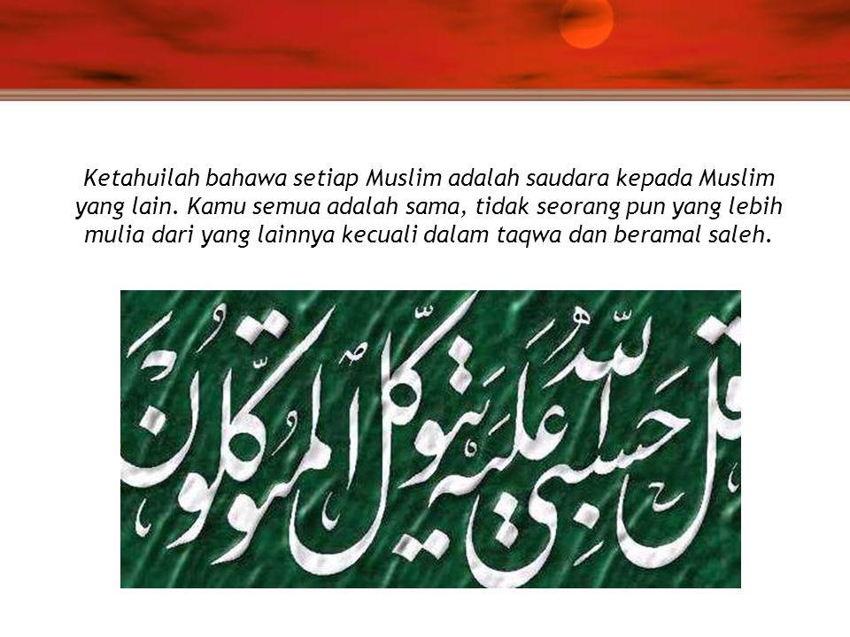 Ketahuilah bahawa setiap Muslim adalah saudara kepada Muslim yang lain