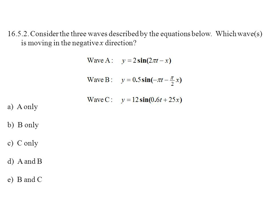 16. 5. 2. Consider the three waves described by the equations below