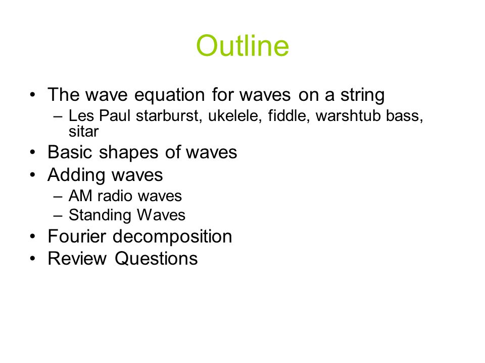 Outline The wave equation for waves on a string Basic shapes of waves