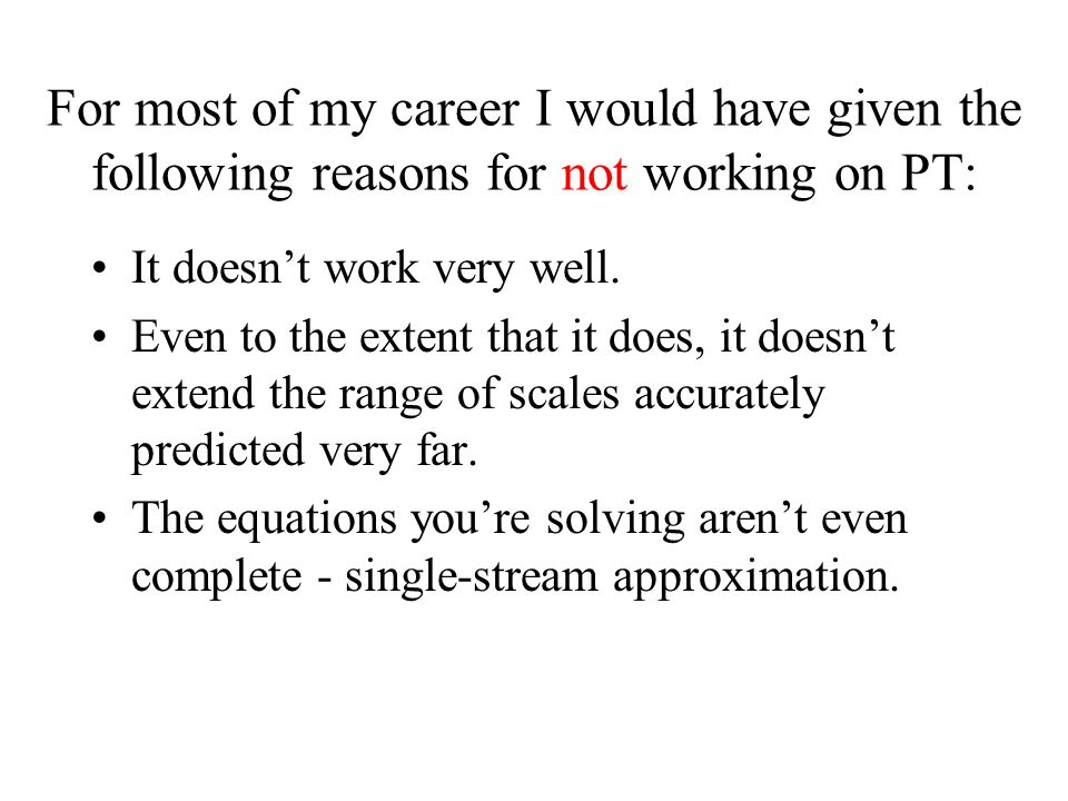 For most of my career I would have given the following reasons for not working on PT: