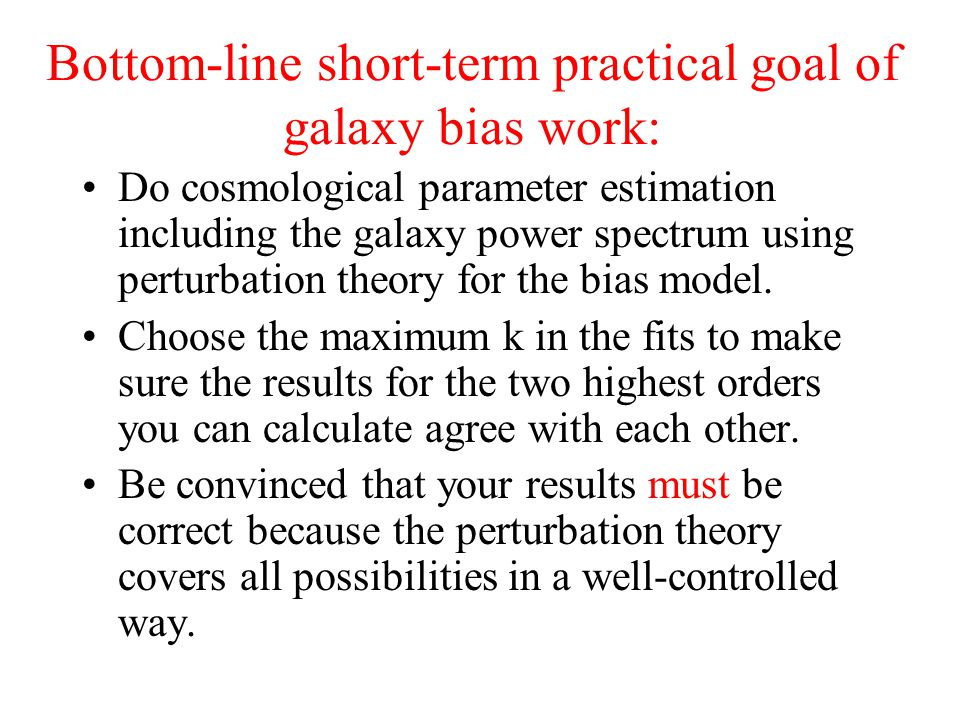 Bottom-line short-term practical goal of galaxy bias work:
