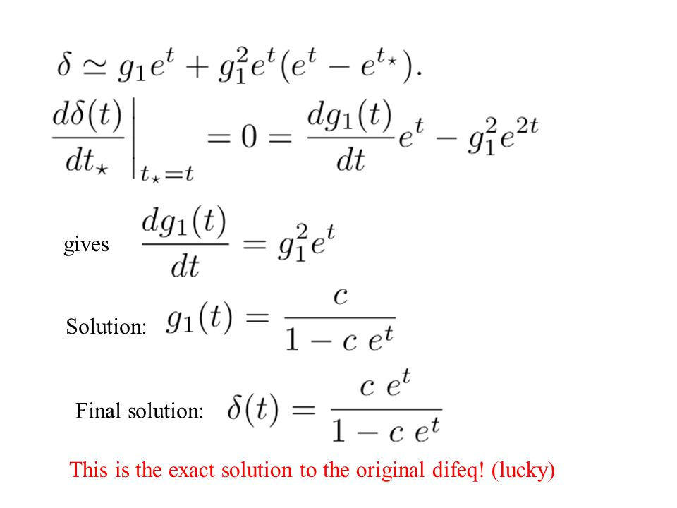 gives Solution: Final solution: This is the exact solution to the original difeq! (lucky)