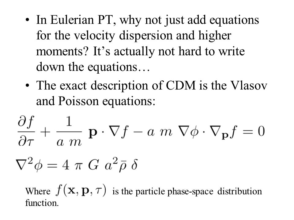 The exact description of CDM is the Vlasov and Poisson equations: