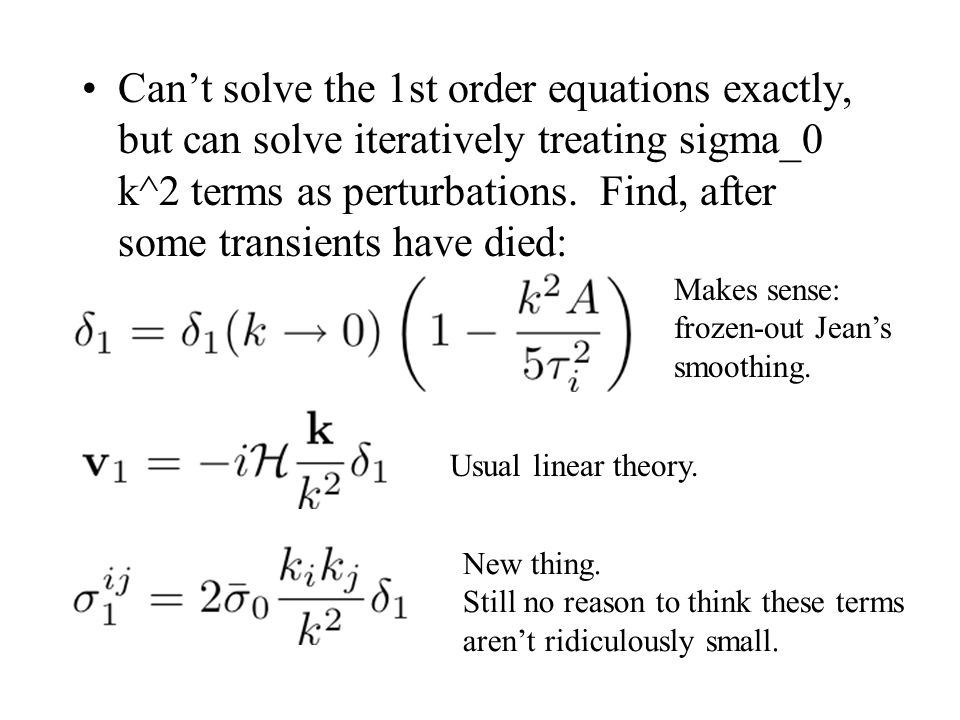Can't solve the 1st order equations exactly, but can solve iteratively treating sigma_0 k^2 terms as perturbations. Find, after some transients have died: