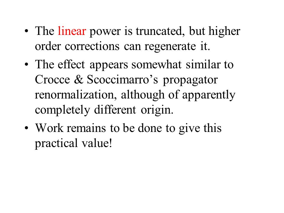 The linear power is truncated, but higher order corrections can regenerate it.