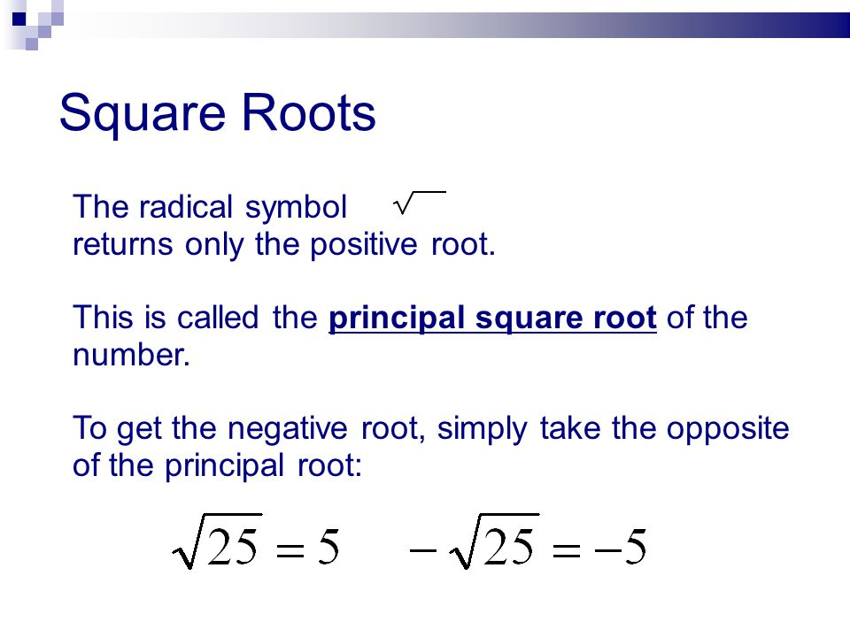 Square Roots The radical symbol returns only the positive root.