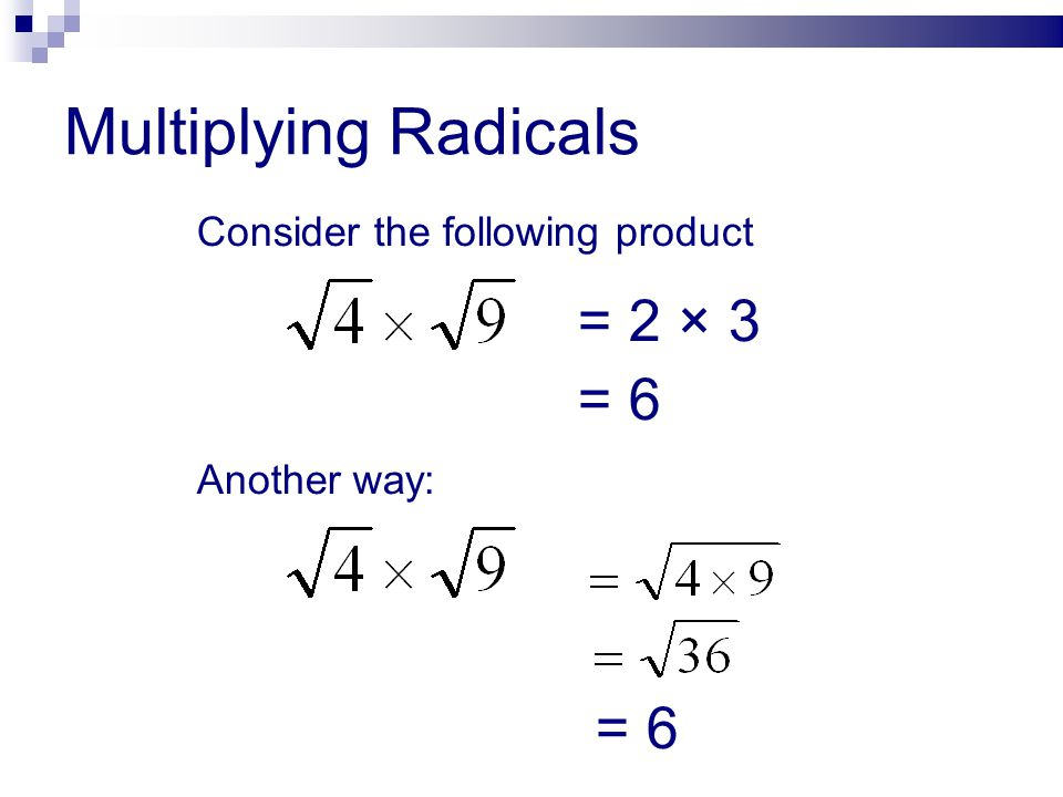 Multiplying Radicals = 2 × 3 = 6 = 6 Consider the following product