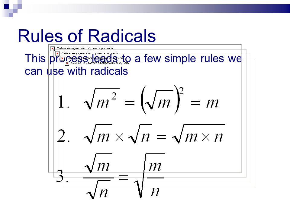 Rules of Radicals This process leads to a few simple rules we can use with radicals
