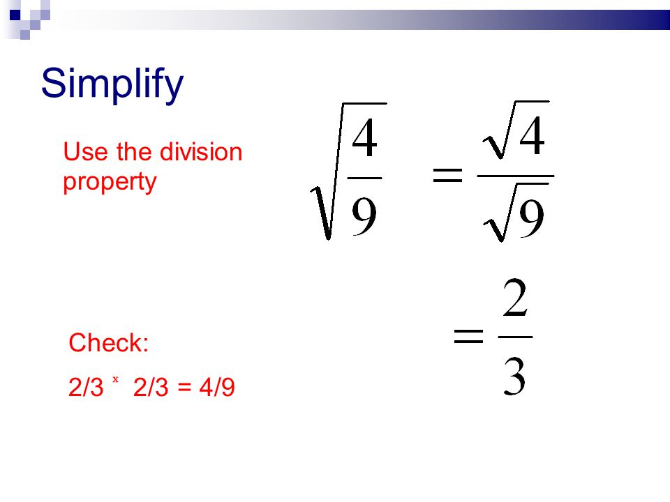 Simplify Use the division property Check: 2/3 ͯ 2/3 = 4/9