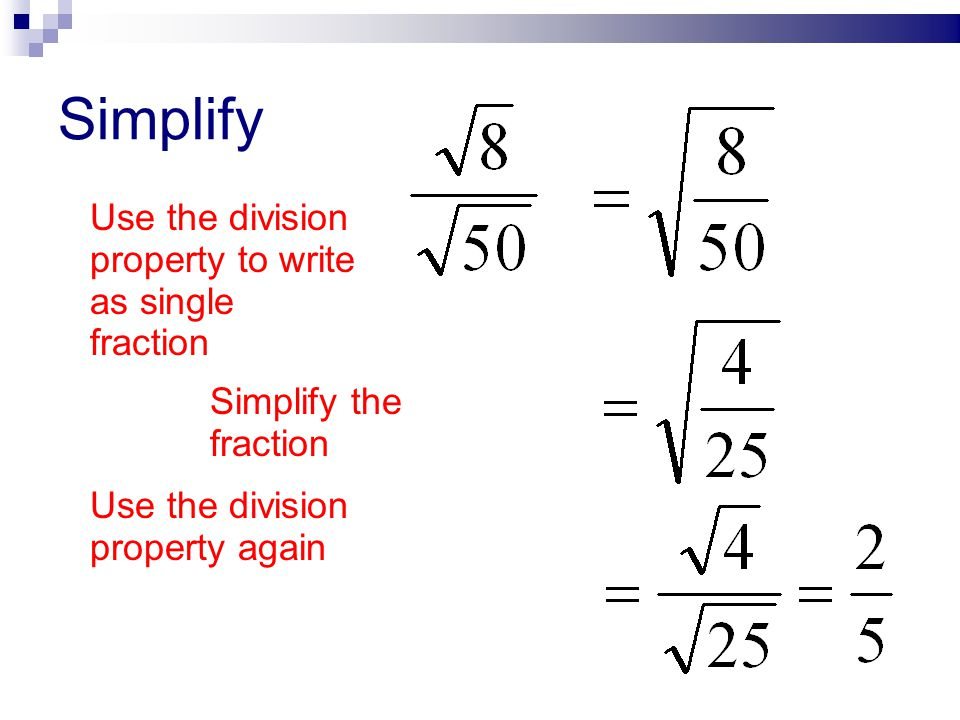 Simplify Use the division property to write as single fraction
