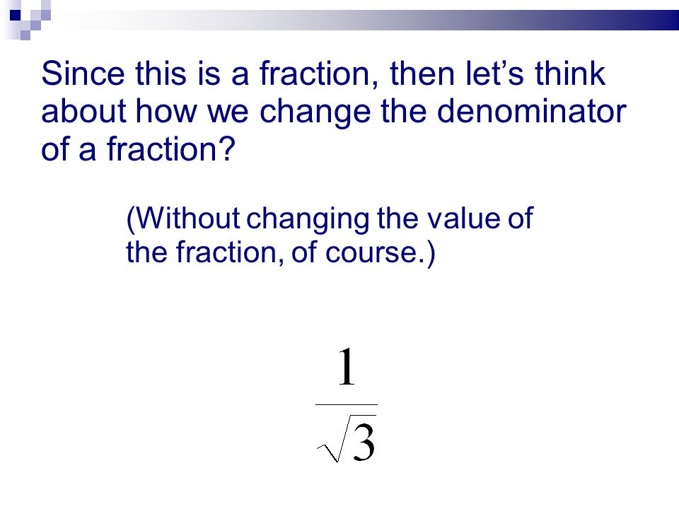 Since this is a fraction, then let's think about how we change the denominator of a fraction