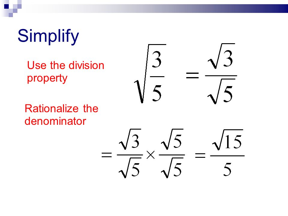 Simplify Use the division property Rationalize the denominator