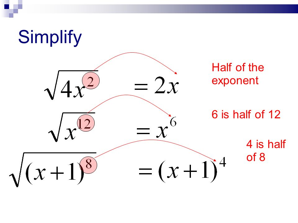 Simplify Half of the exponent 6 is half of 12 4 is half of 8