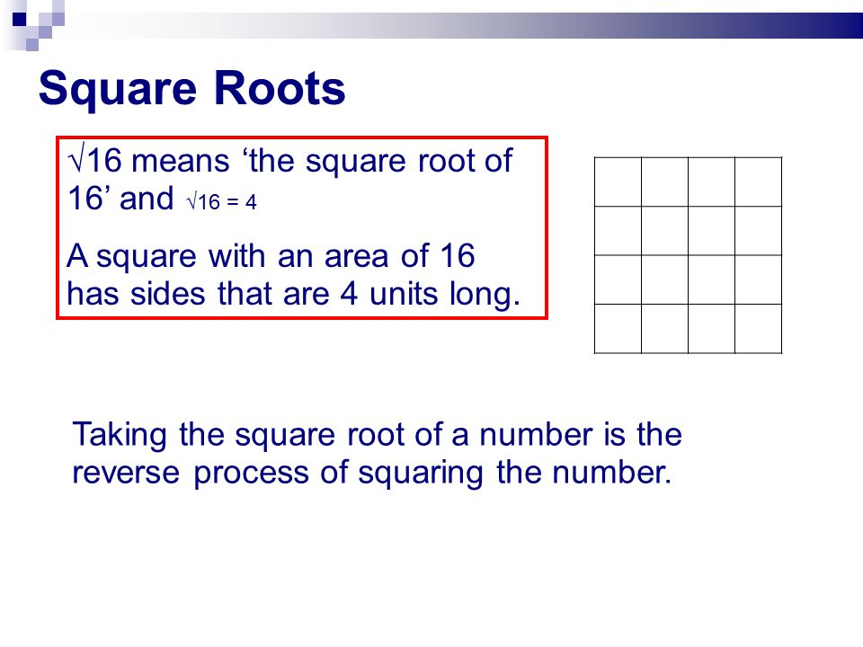 Square Roots √16 means 'the square root of 16' and √16 = 4