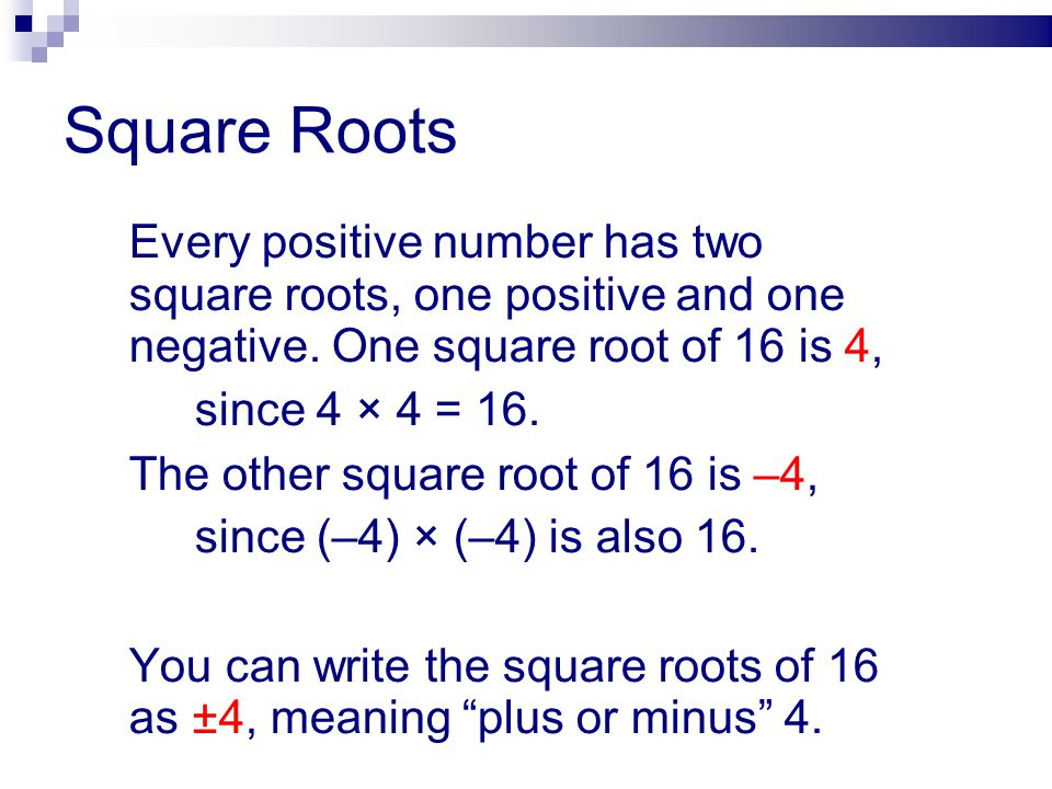Square Roots since 4 × 4 = 16. The other square root of 16 is –4,