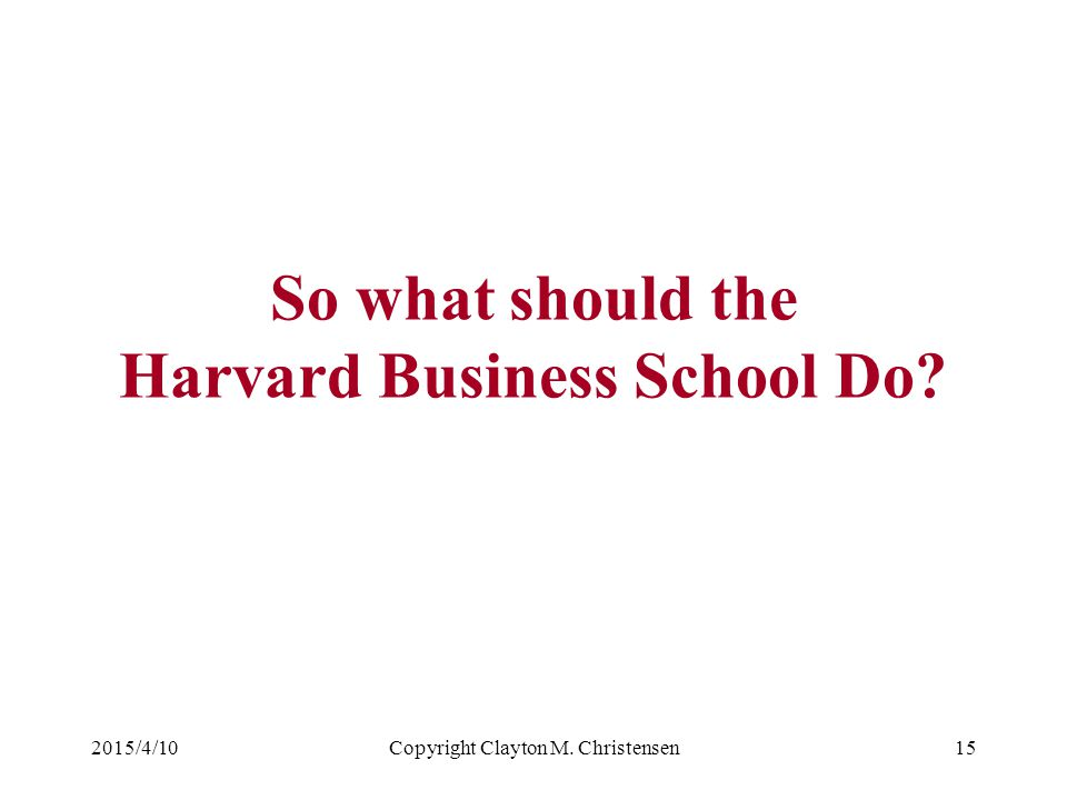 So what should the Harvard Business School Do