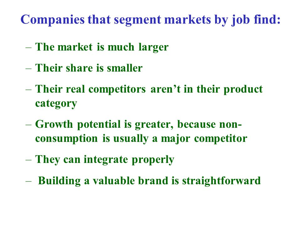 Companies that segment markets by job find: