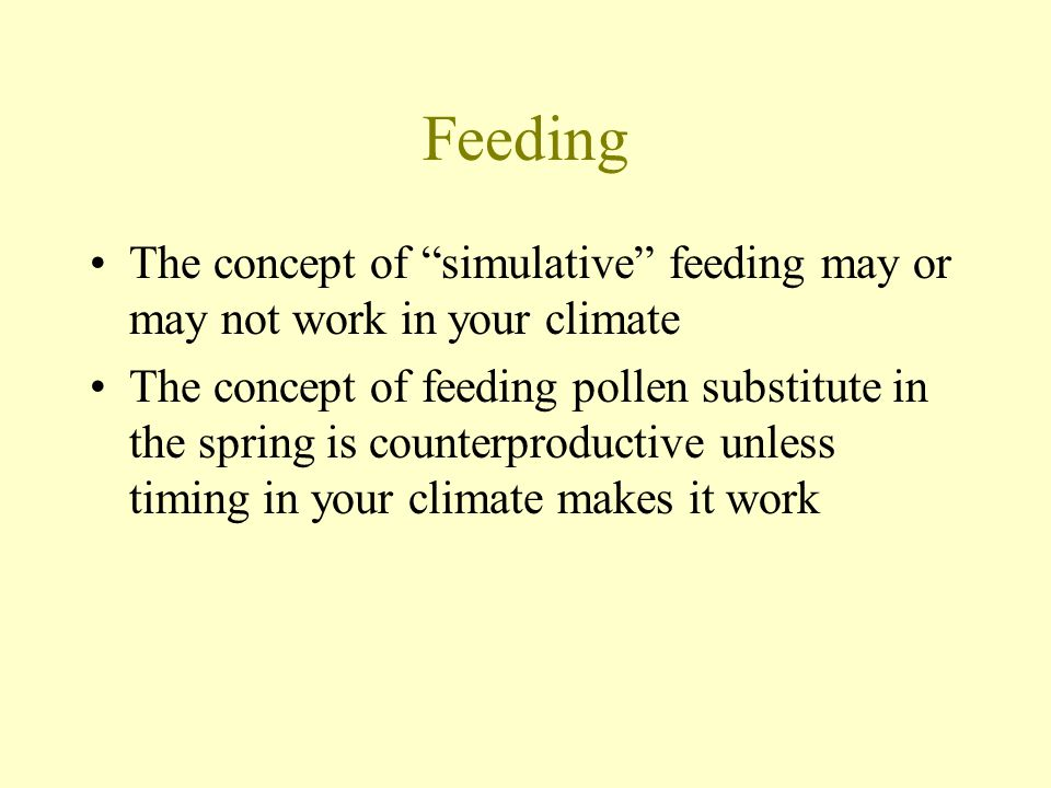 Feeding The concept of simulative feeding may or may not work in your climate.