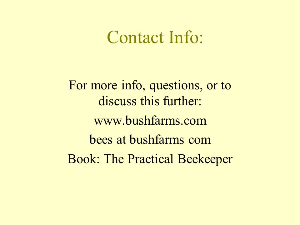 Contact Info: For more info, questions, or to discuss this further: www.bushfarms.com. bees at bushfarms com.