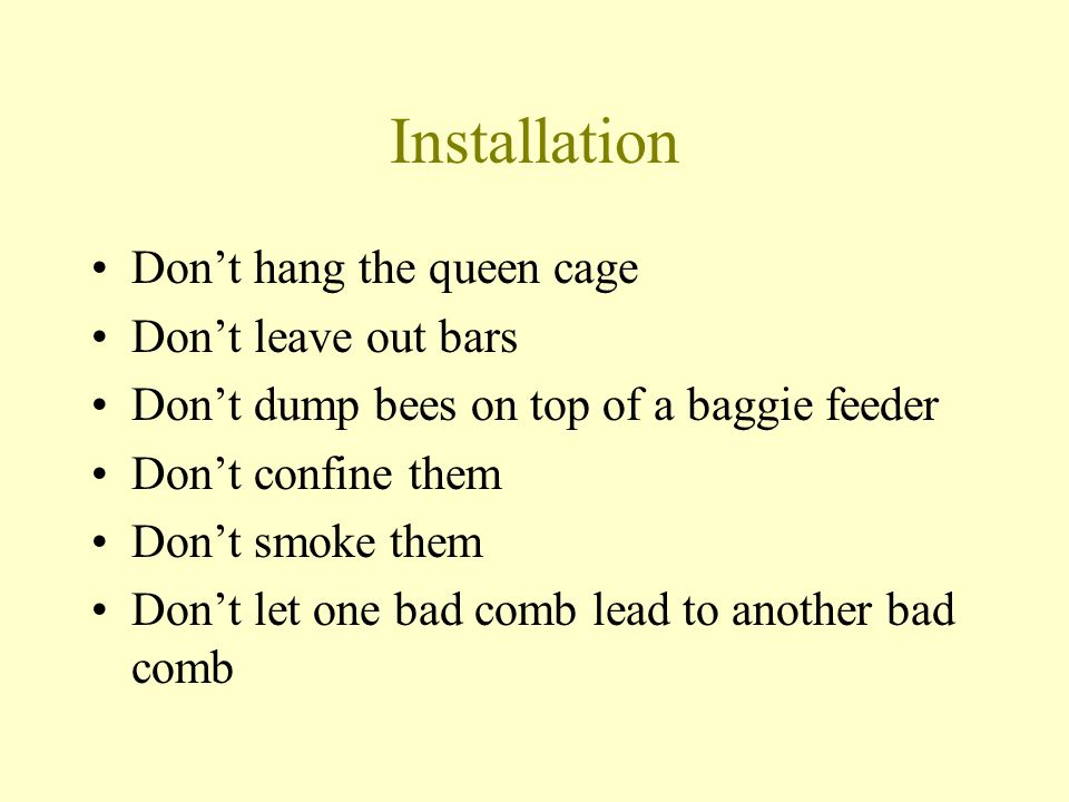 Installation Don't hang the queen cage Don't leave out bars