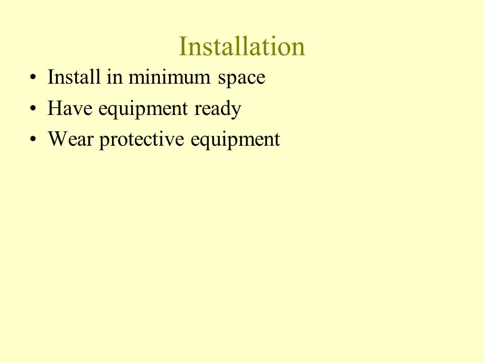 Installation Install in minimum space Have equipment ready