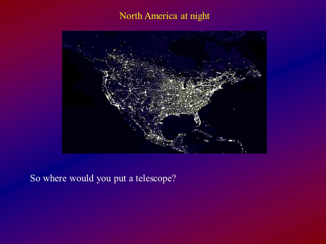 North America at night So where would you put a telescope